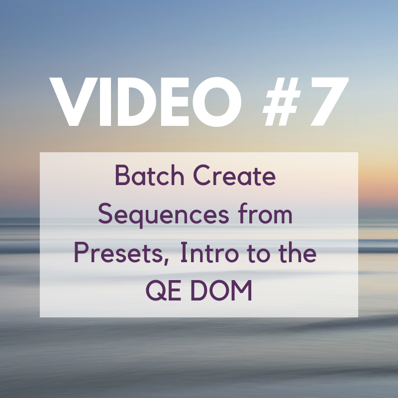 Batch Create Sequences from Presets, Intro to the QE DOM